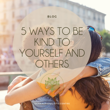 5 ways to be kind to yourself and others.